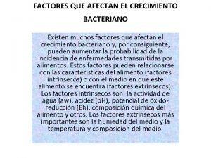 FACTORES QUE AFECTAN EL CRECIMIENTO BACTERIANO Existen muchos
