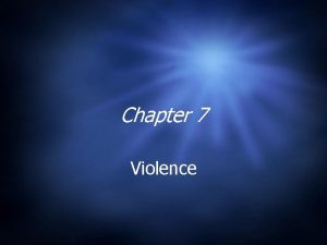 Chapter 7 Violence What is Violence Violence behavior