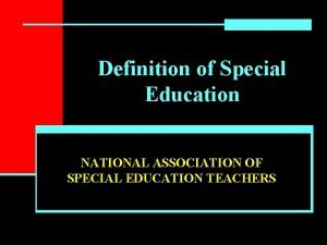Definition of Special Education NATIONAL ASSOCIATION OF SPECIAL