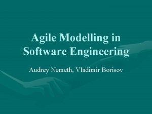 Agile Modelling in Software Engineering Audrey Nemeth Vladimir