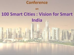 Conference on 100 Smart Cities Vision for Smart