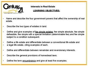 Interests in Real Estate LEARNING OBJECTIVES Name and