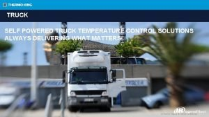 TRUCK SELF POWERED TRUCK TEMPERATURE CONTROL SOLUTIONS ALWAYS