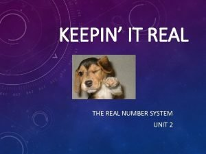 KEEPIN IT REAL THE REAL NUMBER SYSTEM UNIT