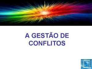 A GESTO DE CONFLITOS O conflito nas organizaes
