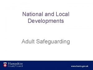 National and Local Developments Adult Safeguarding SAFEGUARDING CHANGES