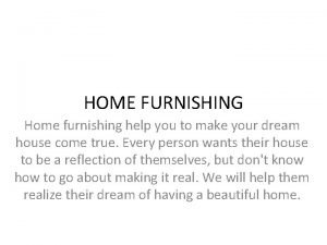 HOME FURNISHING Home furnishing help you to make