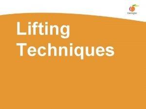 Lifting Techniques Lifting process BEFORE YOU LIFT Plan
