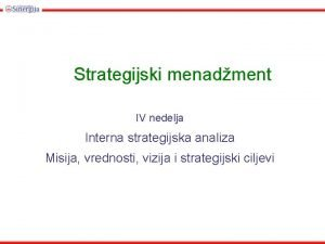 Strategijski menadment IV nedelja Interna strategijska analiza Misija