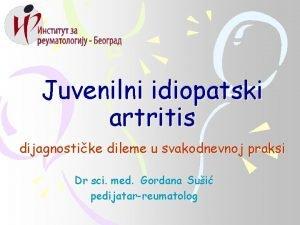Juvenilni idiopatski artritis dijagnostike dileme u svakodnevnoj praksi