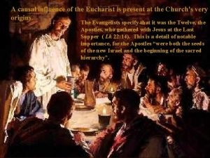 A causal influence of the Eucharist is present