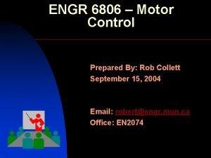 ENGR 6806 Motor Control Prepared By Rob Collett