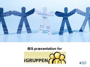 IBS prsentation for Agenda q Prsentation af deltagere