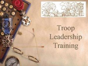Troop Leadership Training Training boy leaders to run