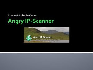 Steven Geisel Gabe Owens Angry IPScanner Angry IP