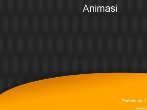 Animasi Pertemuan 7 Animasi 1 Pengertian animasi Jenis