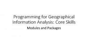 Programming for Geographical Information Analysis Core Skills Modules
