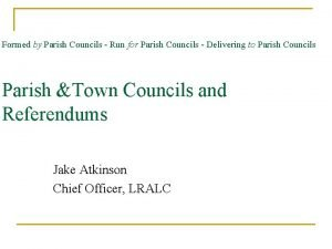 Formed by Parish Councils Run for Parish Councils