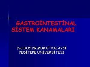 GASTRONTESTNAL SSTEM KANAMALARI Yrd DO DR MURAT KALAYCI