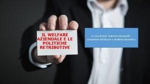 IL WELFARE AZIENDALE E LE POLITICHE RETRIBUTIVE A