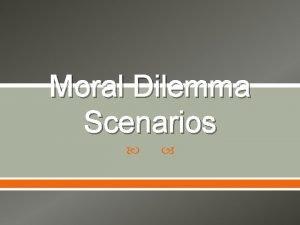 Moral Dilemma Scenarios Whole Class Moral Dilemma Respond
