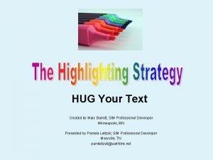 HUG Your Text Created by Mary Barrett SIM