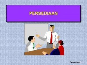 PERSEDIAAN Persediaan 1 Topik 1 Definisi jenis dan