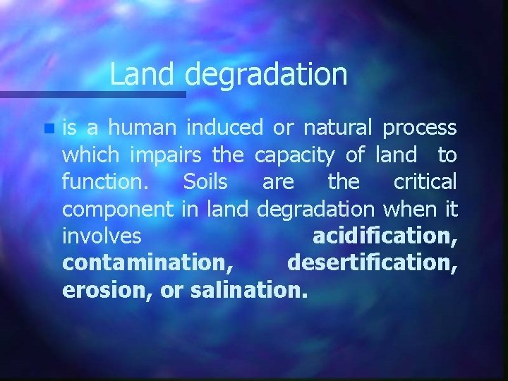 Land degradation n is a human induced or