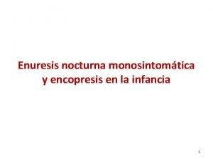 Enuresis nocturna monosintomtica y encopresis en la infancia