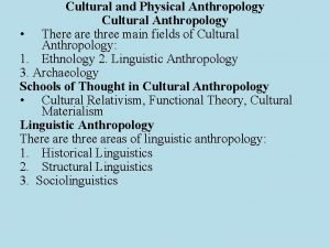 Cultural and Physical Anthropology Cultural Anthropology There are