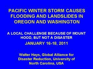 PACIFIC WINTER STORM CAUSES FLOODING AND LANDSLIDES IN
