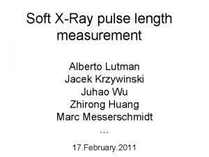 Soft XRay pulse length measurement Alberto Lutman Jacek