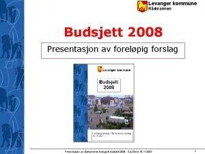 Levanger kommune Rdmannen Budsjett 2008 Presentasjon av forelpig