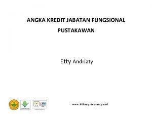 ANGKA KREDIT JABATAN FUNGSIONAL PUSTAKAWAN Etty Andriaty www