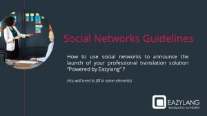 Social Networks Guidelines How to use social networks