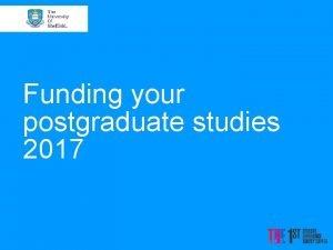Funding your postgraduate studies 2017 Postgraduate loans scheme