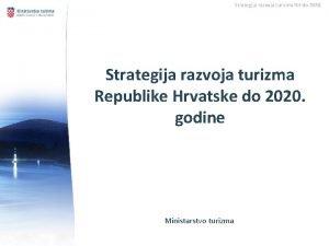 Strategija razvoja turizma RH do 2020 Strategija razvoja