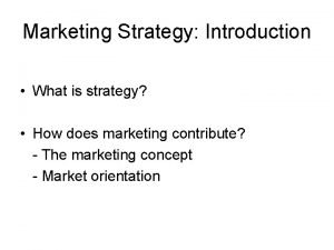 Marketing Strategy Introduction What is strategy How does