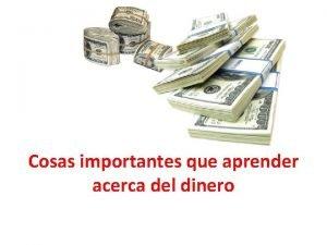 Cosas importantes que aprender acerca del dinero INTRODUCCIN