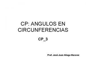 CP ANGULOS EN CIRCUNFERENCIAS CP3 Prof Jos Juan