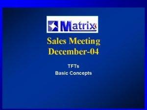 Sales Meeting December04 TFTs Basic Concepts TFTs Basic