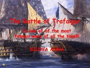 The Battle of Trafalgar Is one of of