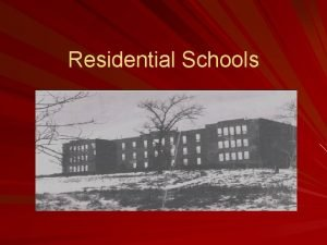Residential Schools Questions lets discuss 1 What were