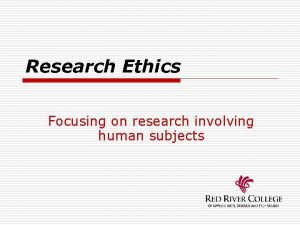 Research Ethics Focusing on research involving human subjects