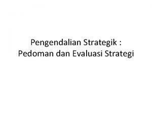 Pengendalian Strategik Pedoman dan Evaluasi Strategi Pengendalian Strategik