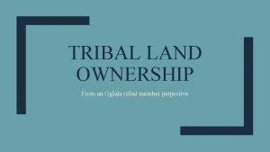 TRIBAL LAND OWNERSHIP From an Oglala tribal member