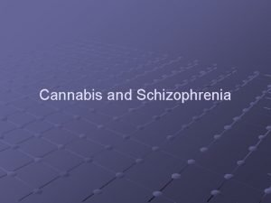 Cannabis and Schizophrenia Major Constituents of Cannabis The