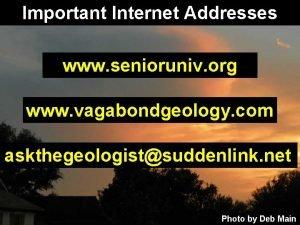 Important Internet Addresses www senioruniv org www vagabondgeology