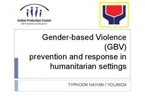 Genderbased Violence GBV prevention and response in humanitarian
