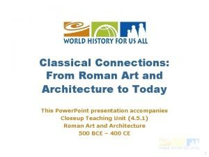 Classical Connections From Roman Art and Architecture to